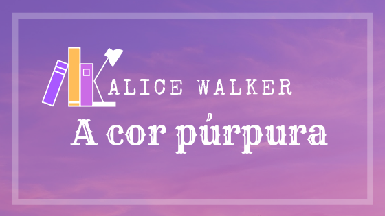 A cor Púrpura – Alice Walker